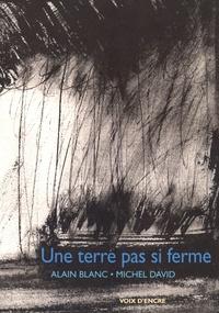 Alain Blanc et Michel David - Une terre pas si ferme.