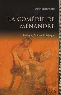 Alain Blanchard - La comédie de Ménandre - Politique, éthique, esthétique.
