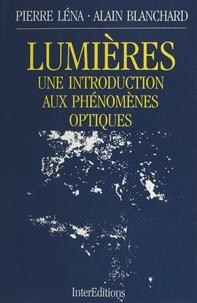 Alain Blanchard et Pierre Léna - Lumières - Une introduction aux phénomènes optiques.