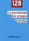 Alain Blanchet et Alain Trognon - La psychologie des groupes.