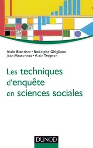 Alain Blanchet et Rodolphe Ghiglione - Les techniques d'enquête en sciences sociales - Observer, interviewer, questionner.