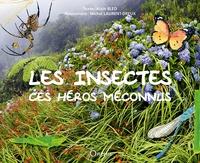 Alain Bled et Michel Laurent-Dreux - Les insectes - Ces héros méconnus.