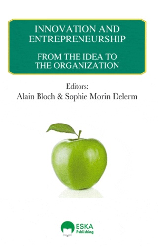 Alain Bloch et Sophie Morin-Delerm - Innovation and entrepreneurship - From the Idea to the Organization.