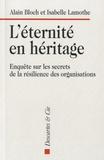 Alain Bloch et Isabelle Lamothe - L'éternité en héritage - Enquête sur les secrets de la résilience des organisations.