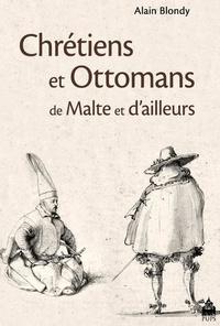 Alain Blondy - Chrétiens et Ottomans de Malte et d'ailleurs.