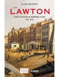 Alain Blondy - Les Lawton - Une dynastie bordelaise du vin.