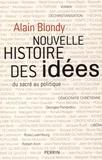 Alain Blondy - Nouvelle histoire des idées - Du sacré au politique.