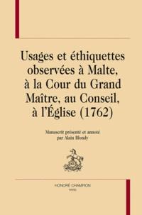 Alain Blondy - Usages et éthiquettes observées à Malte, à la Cour du Grand Maitre, au Conseil, à l'Eglise (1762).