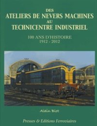 Des ateliers de Nevers machines au technicentre industriel - 100 ans dhistoire 1912-2012.pdf