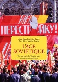 Alain Blum et Françoise Daucé - L'âge soviétique - Une traversée de l'Empire russe au monde post-soviétique.