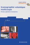 Alain Blum - Scanographie volumique multicoupe - Principes, applications, perspectives.
