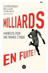 Alain Bocquet et Eric Bocquet - Milliards en fuite ! - Manifeste pour une finance éthique.