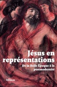 Alain Boillat et Jean Kaempfer - Jésus en représentations - De la Belle Epoque à la postmodernité.