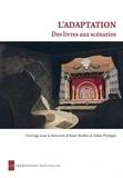Alain Boillat et Gilles Philippe - L'adaptation : des livres aux scénarios - Approche interdisciplinaire des archives du cinéma français (1930-1960).