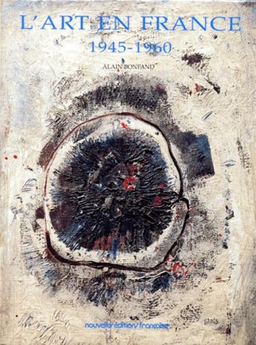 Alain Bonfand - L'art en France - 1945-1960.