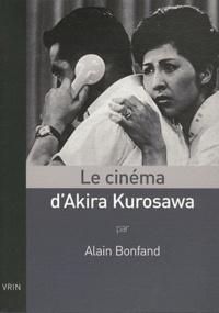 Alain Bonfand - Le cinéma d'Akira Kurosawa.