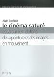 Alain Bonfand - Le cinéma saturé - Essai sur les relations de la peinture et des images en mouvement.