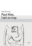 Alain Bonfand - Paul Klee, l'oeil en trop.