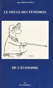 Alain Bonnafous - Le Siècle des ténèbres de l'économie.