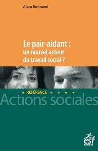 Alain Bonnami - Le pair aidant : un nouvel acteur du travail social ? - Nouveaux enjeux, nouvelle approche du soutien et de l'accompagnement.