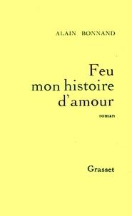 Alain Bonnand - Feu mon histoire d'amour.