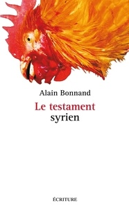 Alain Bonnand - Le testament syrien (Valse avec Roland) - Lettres électroniques au philosophe nihiliste, joueur d'échecs et de ping-pong, Roland Jaccard.
