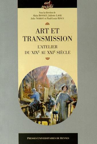 Alain Bonnet et Juliette Lavie - Art et transmission - L'atelier du XIXe au XXIe siècle.