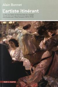 Alain Bonnet - L'artiste itinérant - Le Prix du Salon et les bourses du voyage distribuées par l'Etat français (1874-1914).