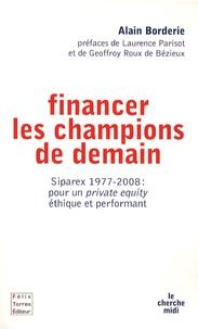 Alain Borderie - Financer les champions de demain - Siparex 1977-2008 : pour un private equity éthique et performant.