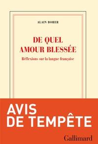 Alain Borer - De quel amour blessée - Réflexions sur la langue française.