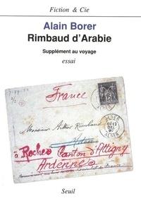 Alain Borer - Rimbaud d'Arabie - Supplément au voyage, essai.
