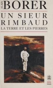Alain Borer - Un Sieur Rimbaud - La terre et les pierres.