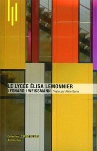 Alain Borie - Le lycée Elisa Lemonnier - Léonard/Weissmann.