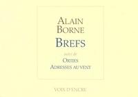 Alain Borne - Brefs - Suivi de Orties, Adresses au vent.