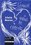 Alain Borne - L'amour brûle le circuit ; Encres ; Les fêtes sont fanées ; La dernière ligne ; Extraits du journal intime.