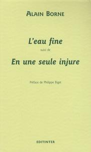 Alain Borne - L'eau fine suivi de En une seule injure.