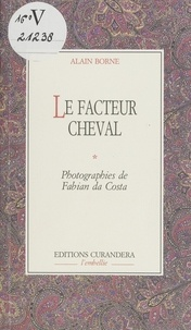 Alain Borne et Fabian Da Costa - Le Facteur Cheval.