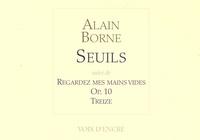 Alain Borne - Seuils - Suivi de Regardez mes mains vides, Op.10, Treize.