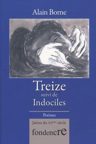 Alain Borne - Treize - Suivi de Indociles.