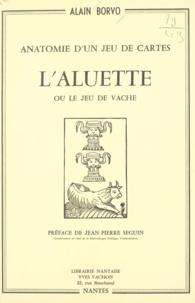 Alain Borvo et Jean-Pierre Seguin - Anatomie d'un jeu de cartes - L'aluette ou le jeu de la vache.