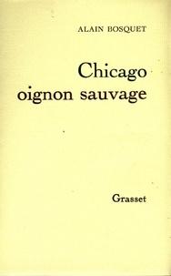 Alain Bosquet - Chicago, oignon sauvage.