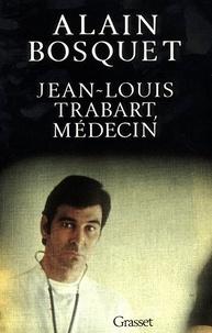Alain Bosquet - Jean-Louis Trabart, médecin.