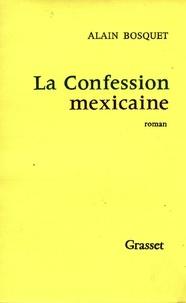 Alain Bosquet - La confession mexicaine.