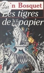 Alain Bosquet et Christine Arnothy - Les tigres de papier.