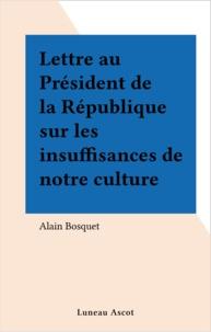 Alain Bosquet - Lettre au Président de la République sur les insuffisances de notre culture.