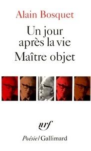 Alain Bosquet - Un jour après la vie - Suivi de Maître objet.