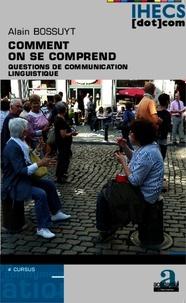 Alain Bossuyt - Comment on se comprend - Questions de communication linguistique.