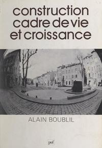 Alain Boublil - Construction cadre de vie et croissance.