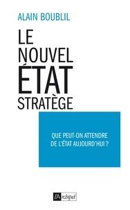 Alain Boublil - Le nouvel Etat-Stratège.