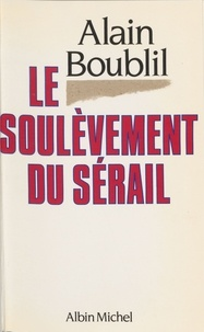 Alain Boublil - Le Soulèvement du sérail.